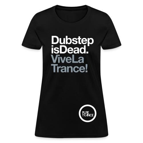 Dubstep Is Dead... Vive La Trance! [Female] - Women's T-Shirt