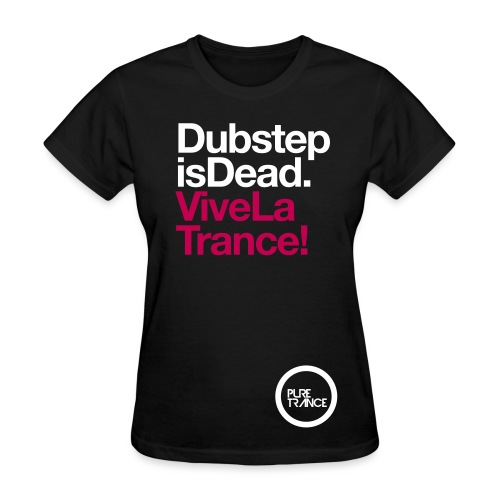 Dubstep Is Dead...  Vive La Trance! [Female] - Women's T-Shirt