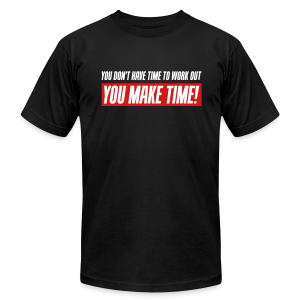 You don't have time to work out - You make time! - Men's T-Shirt by American Apparel