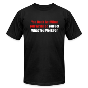 You don't get what you wish for, you get what ... - Men's T-Shirt by American Apparel