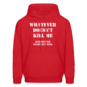Whatever doesn't kill me, had better start running - Men's Hoodie