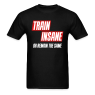 T-Shirts ~ Men's T-Shirt ~ Train insane or remain the same