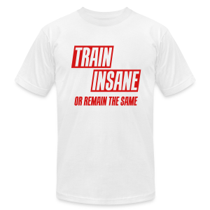 Train insane or remain the same - Men's T-Shirt by American Apparel