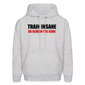 Train insane or remain the same - Men's Hoodie