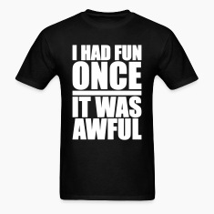 I Had Fun Once - It Was Awful T-Shirts