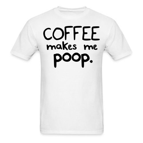 Coffee Makes Me Poop - Men's T-Shirt