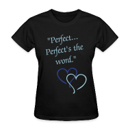 Women's T-Shirts ~ Women's T-Shirt ~ Perfect...Perfect's the word. T-Shirt