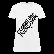 T-Shirts ~ Women's T-Shirt ~ Comme des F#%ck Down