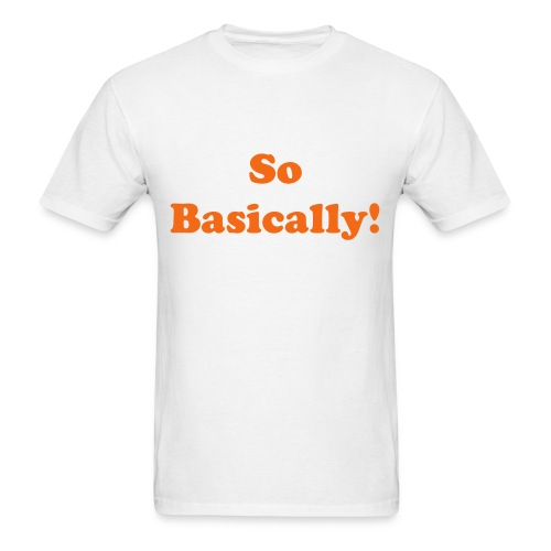 So Basically Men's T-Shirt - Men's T-Shirt