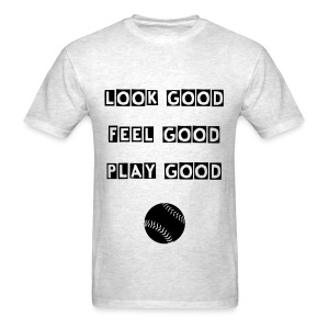 Men's Look Good, Feel Good, Play Good T-Shirt - Men's T-Shirt