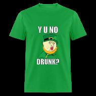 T-Shirts ~ Men's T-Shirt ~ Y U No Drunk - St Paddy's Day T-Shirts