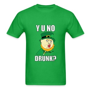 Y U No Drunk - St Paddy's Day T-Shirts - Men's T-Shirt