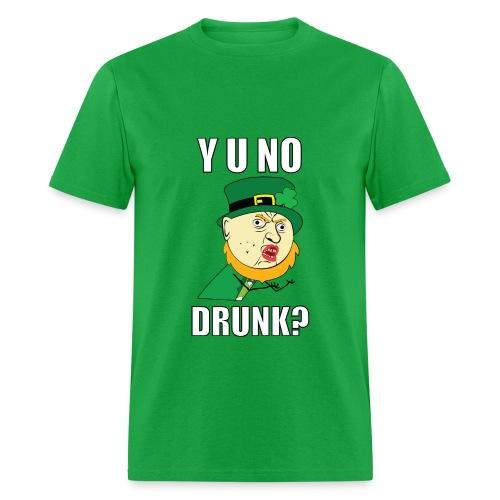 Y U No Drunk - St Paddy's Day T-Shirts - Men's T-Shirt