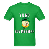 T-Shirts ~ Men's T-Shirt ~ Y U No Buy Me Beer - St Paddy's Day T-Shirts