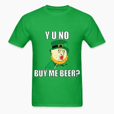 Y U No Buy Me Beer - St Paddy's Day T-Shirts
