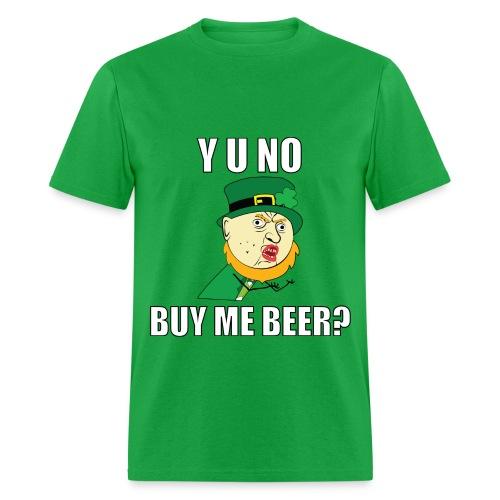 Y U No Buy Me Beer - St Paddy's Day T-Shirts - Men's T-Shirt