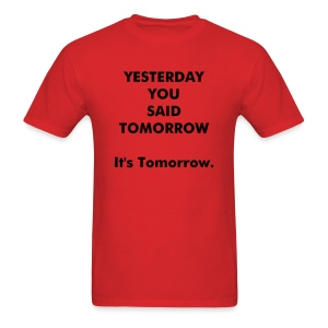 Men's Yesterday You Said Tomorrow T-Shirt - Men's T-Shirt