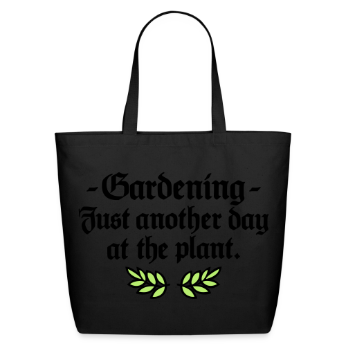 Gardening - just another day at the plant bag - Eco-Friendly Cotton Tote