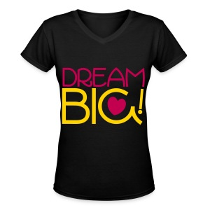 Dream Big! - Women's V-Neck T-Shirt