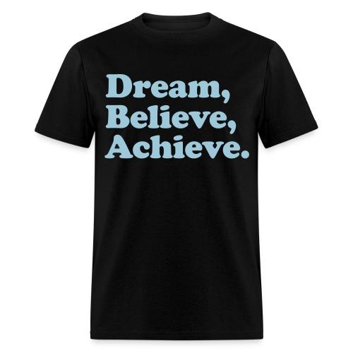 Dream, Believe, Achieve - Men's T-Shirt