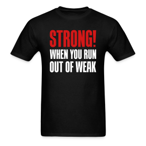 Strong - When you run out of weak - Men's T-Shirt