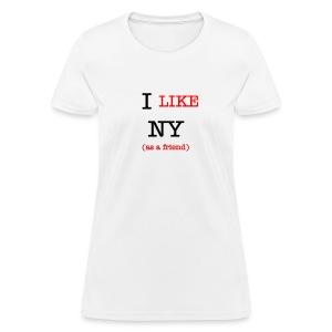 I Like NY (as a friend) - Women's T-Shirt