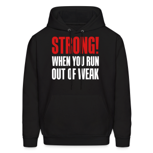 Strong - When you run out of weak - Men's Hoodie