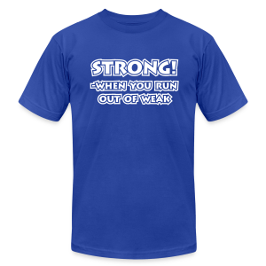 Strong - When you run out of weak - Men's T-Shirt by American Apparel