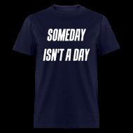 T-Shirts ~ Men's T-Shirt ~ Someday isn't a day