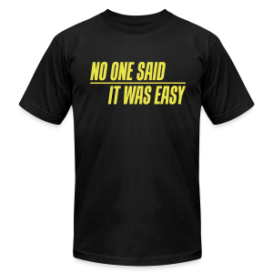 No one said it was easy - Men's T-Shirt by American Apparel