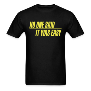 No one said it was easy - Men's T-Shirt