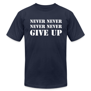 Never never never never give up - Men's T-Shirt by American Apparel