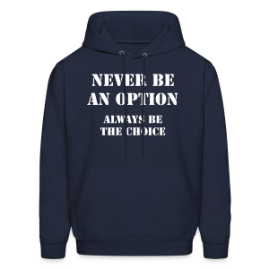 Never be an option - Always be the choice - Men's Hoodie