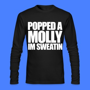 Popped A Molly I'm Sweatin Long Sleeve Shirts - Men's Long Sleeve T-Shirt by Next Level