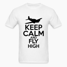 Keep Calm and Fly High T-Shirts
