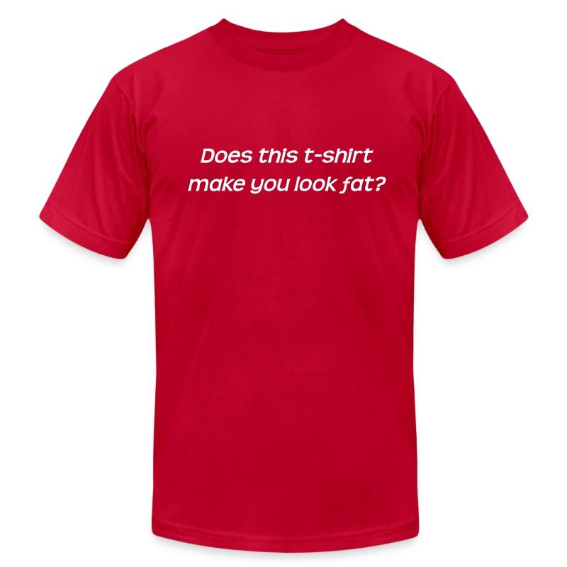 Do I Make You Look Fat Shirt 103
