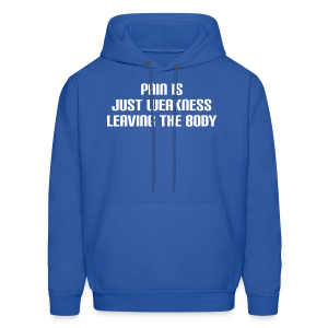 Pain is just weakness leaving the body - Men's Hoodie