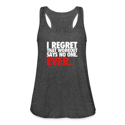 I regret that workout said no one ever - Women's Flowy Tank Top by Bella