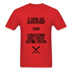 Men's I Got 99 Problems But Baseball is for Sure Not One - Men's T-Shirt