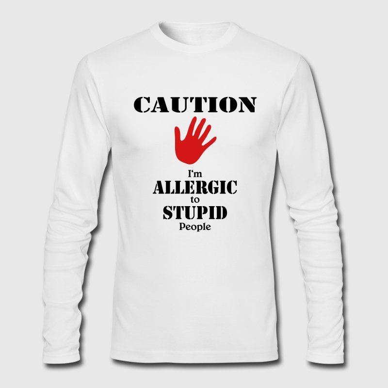 Caution, I'm allergic to stupid people Long Sleeve Shirts - Men's Long Sleeve T-Shirt by Next Level