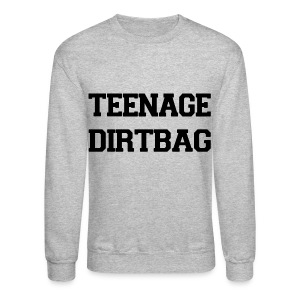 Teenage Dirtbag - Crewneck Sweatshirt