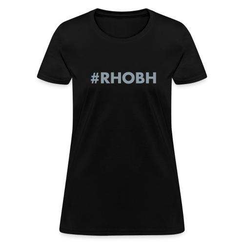 #RHOBH - Women's T-Shirt