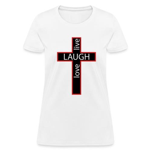 Live Love Laugh  - Women's T-Shirt