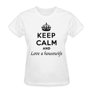 Keep Calm and Love a Housewife - Women's T-Shirt