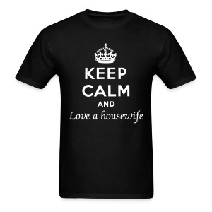 Keep Calm and Love a Housewife - Men's T-Shirt