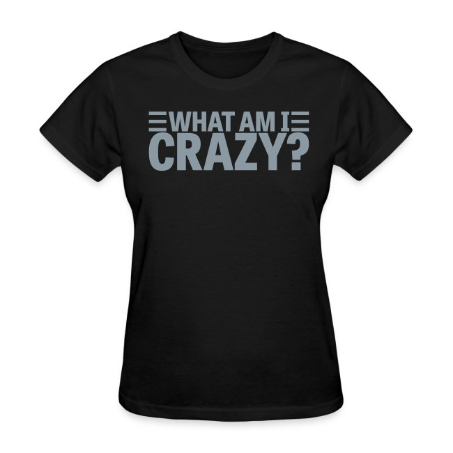 What Am I Crazy? Yes I Am!! (front/back)