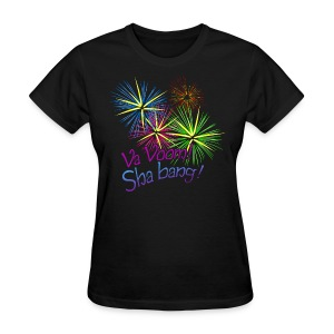 Va Voom! Sha Bang!  - Women's T-Shirt