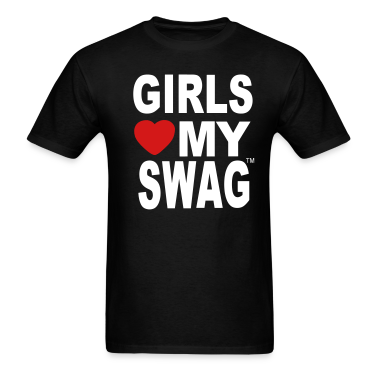 GIRLS LOVE MY SWAG T-Shirts