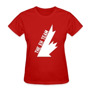 The Eh Team (Female) - Women's T-Shirt