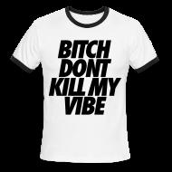 T-Shirts ~ Men's Ringer T-Shirt ~ Bitch Don't Kill My Vibe T-Shirts